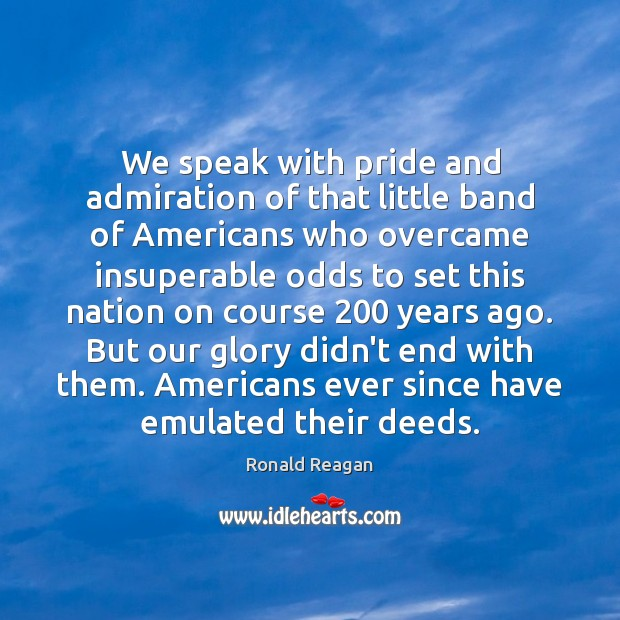 Image, We speak with pride and admiration of that little band of Americans