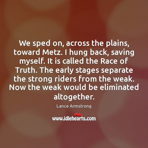 We sped on, across the plains, toward Metz. I hung back, saving Lance Armstrong Picture Quote