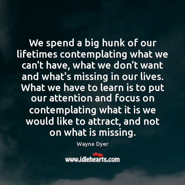 Image, We spend a big hunk of our lifetimes contemplating what we can't