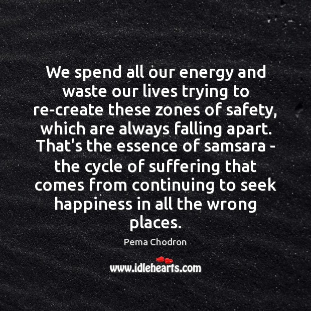 Image, We spend all our energy and waste our lives trying to re-create