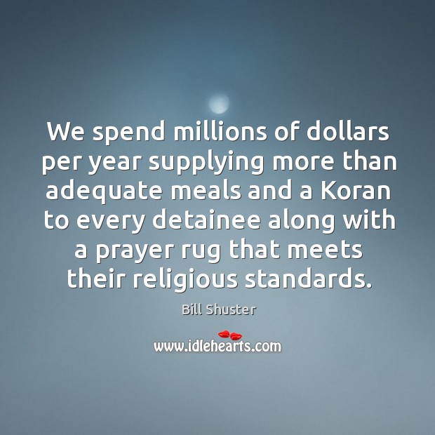 Image, We spend millions of dollars per year supplying more than adequate meals and a koran to every detainee