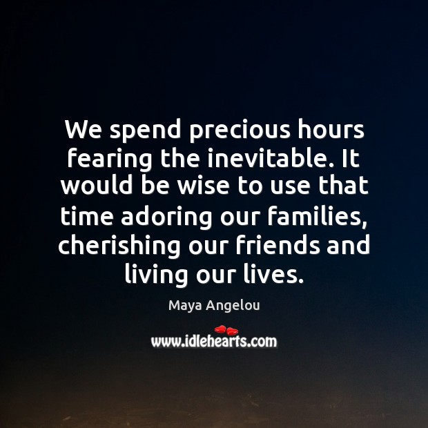 We spend precious hours fearing the inevitable. It would be wise to Image