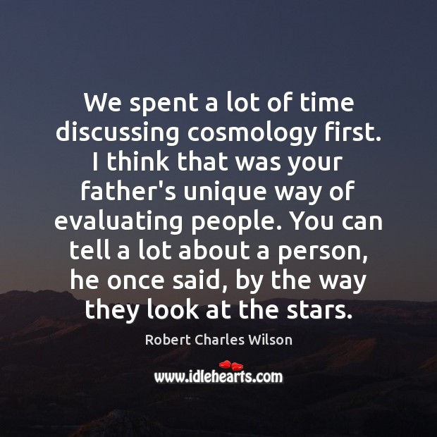We spent a lot of time discussing cosmology first. I think that Robert Charles Wilson Picture Quote