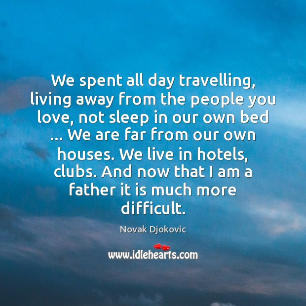 We spent all day travelling, living away from the people you love, Image
