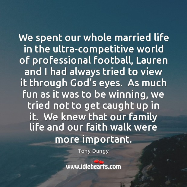 We spent our whole married life in the ultra-competitive world of professional Tony Dungy Picture Quote