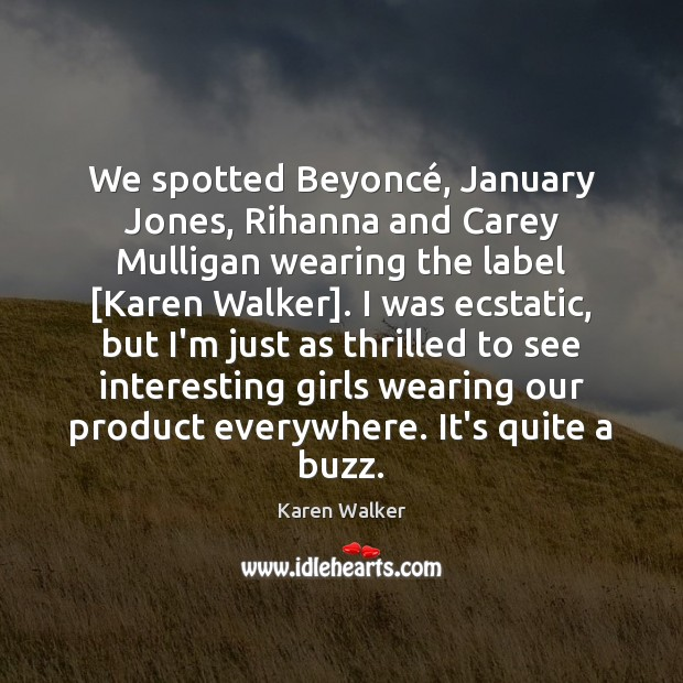 We spotted Beyoncé, January Jones, Rihanna and Carey Mulligan wearing the label [ Image