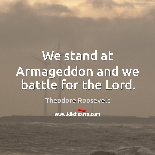 Image, We stand at Armageddon and we battle for the Lord.