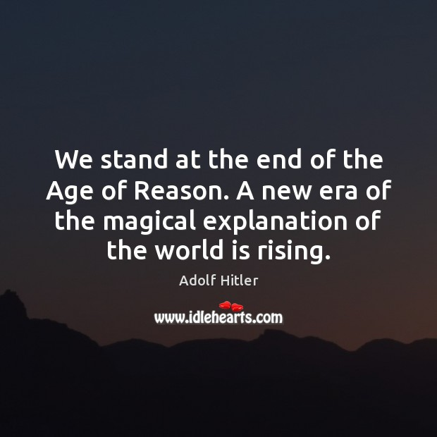 Image, We stand at the end of the Age of Reason. A new