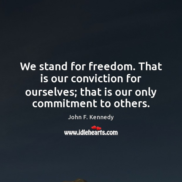 Image about We stand for freedom. That is our conviction for ourselves; that is