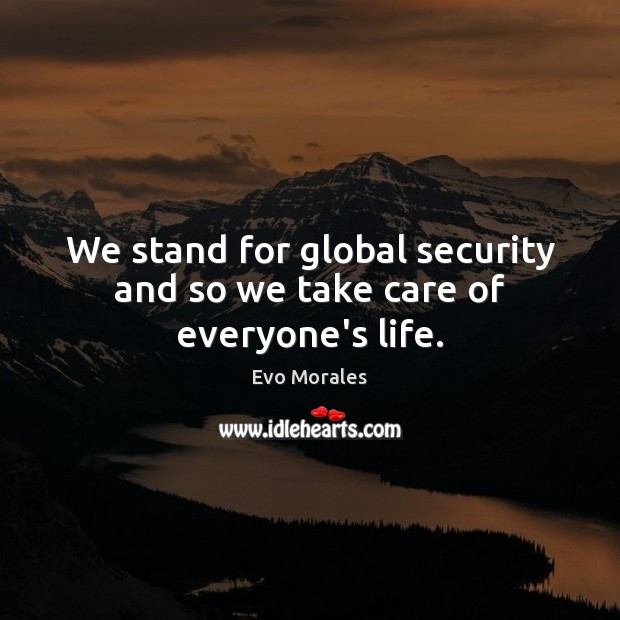 We stand for global security and so we take care of everyone's life. Image