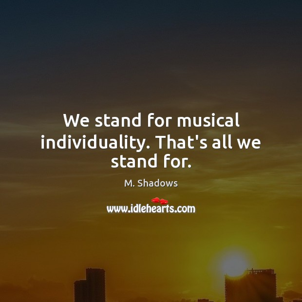 We stand for musical individuality. That's all we stand for. Image