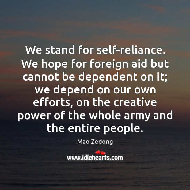 We stand for self-reliance. We hope for foreign aid but cannot be Image