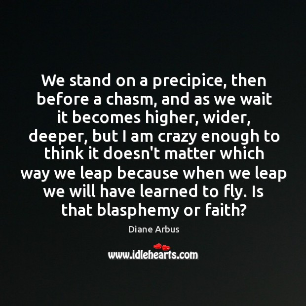 We stand on a precipice, then before a chasm, and as we Image