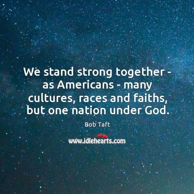 Image, We stand strong together – as Americans – many cultures, races and