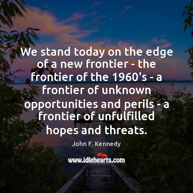 We stand today on the edge of a new frontier – the Image