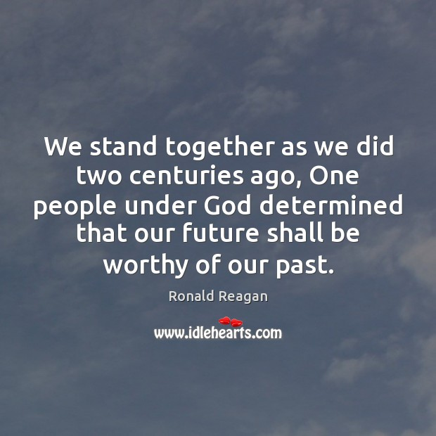We stand together as we did two centuries ago, One people under Image