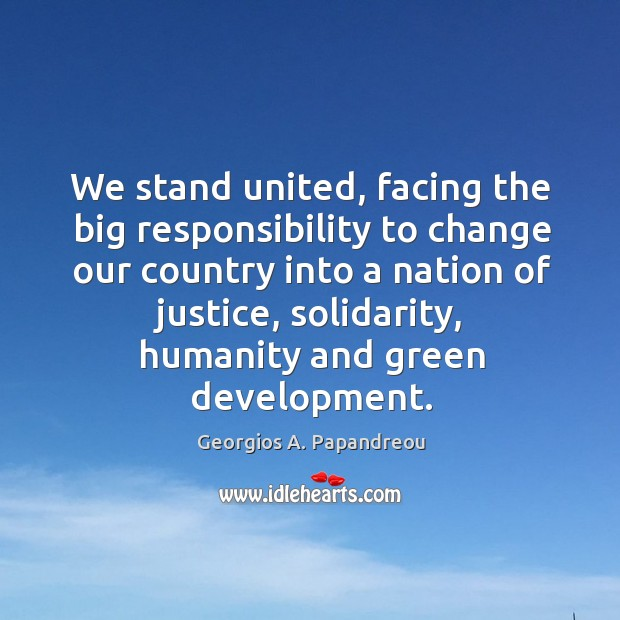 We stand united, facing the big responsibility to change our country into a nation of justice Image