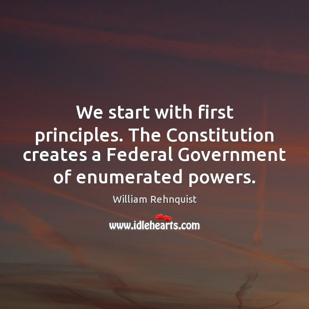 We start with first principles. The Constitution creates a Federal Government of Image
