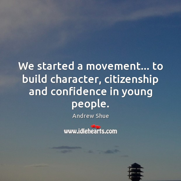 We started a movement… to build character, citizenship and confidence in young people. Image