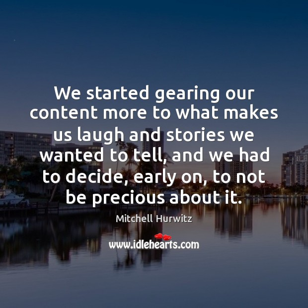 We started gearing our content more to what makes us laugh and Mitchell Hurwitz Picture Quote
