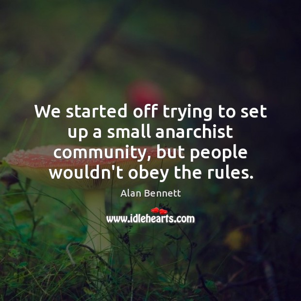 Image, We started off trying to set up a small anarchist community, but