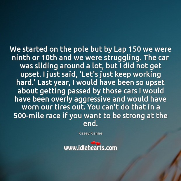 We started on the pole but by Lap 150 we were ninth or 10 Be Strong Quotes Image