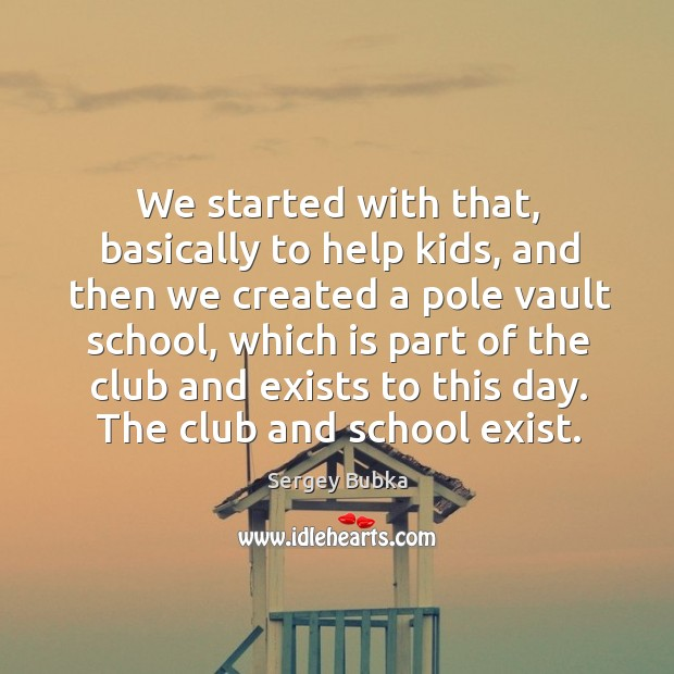 We started with that, basically to help kids, and then we created a pole vault school Image