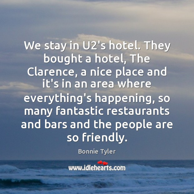 We stay in U2's hotel. They bought a hotel, The Clarence, Image