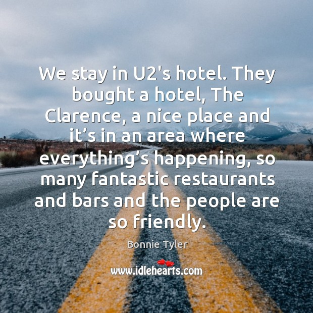 We stay in u2's hotel. They bought a hotel, the clarence, a nice place and it's in an area where Image