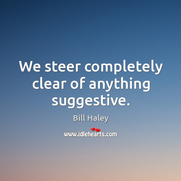 We steer completely clear of anything suggestive. Image