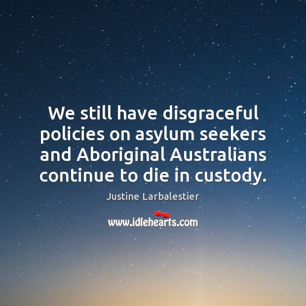 We still have disgraceful policies on asylum seekers and Aboriginal Australians continue Image