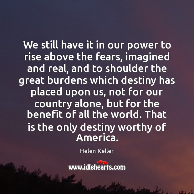 We still have it in our power to rise above the fears, Helen Keller Picture Quote