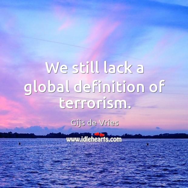 We still lack a global definition of terrorism. Image