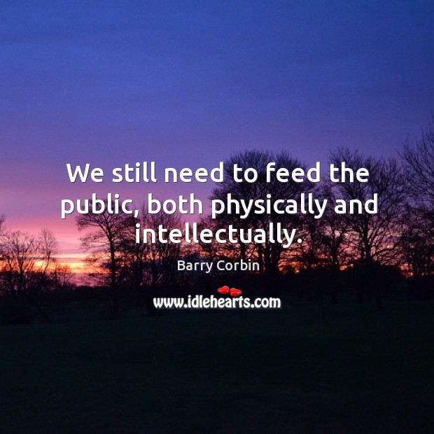 Image, We still need to feed the public, both physically and intellectually.