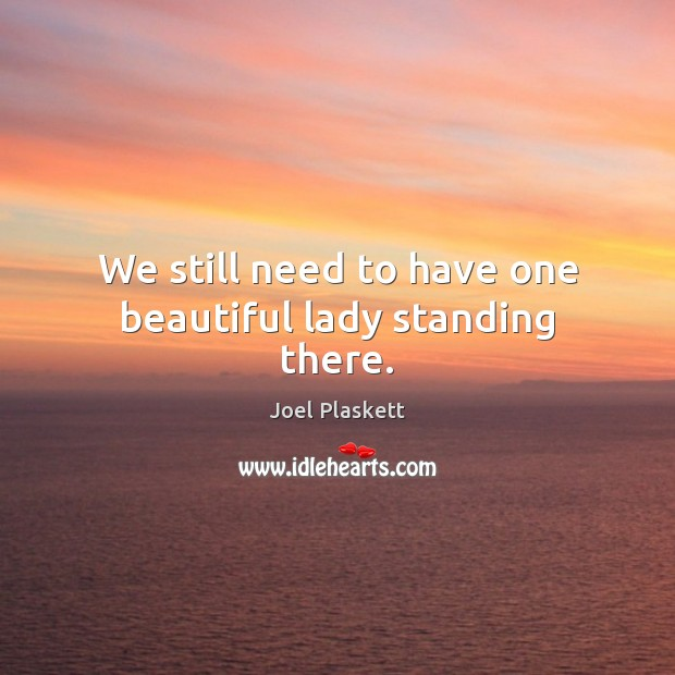Image, We still need to have one beautiful lady standing there.