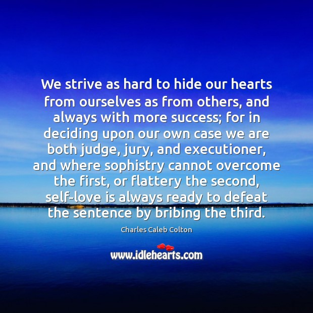 We strive as hard to hide our hearts from ourselves as from Charles Caleb Colton Picture Quote