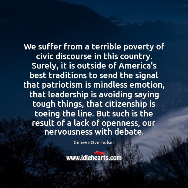 We suffer from a terrible poverty of civic discourse in this country. Patriotism Quotes Image