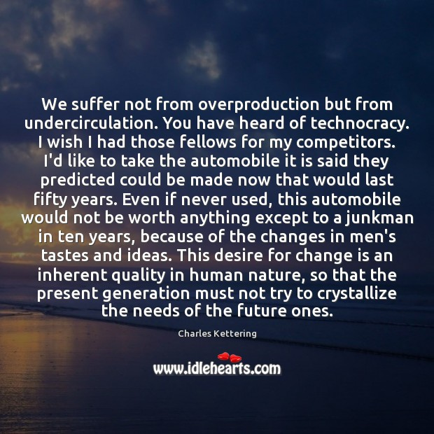 We suffer not from overproduction but from undercirculation. You have heard of Charles Kettering Picture Quote