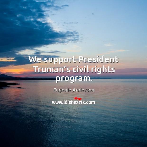 We support president truman's civil rights program. Image