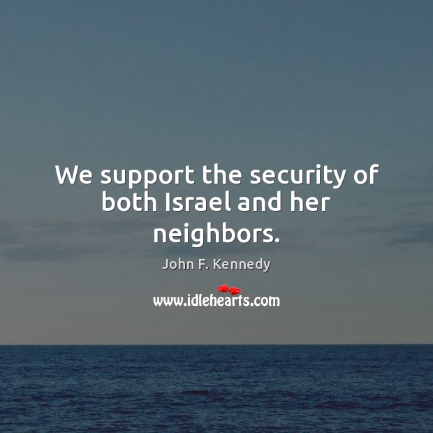We support the security of both Israel and her neighbors. Image