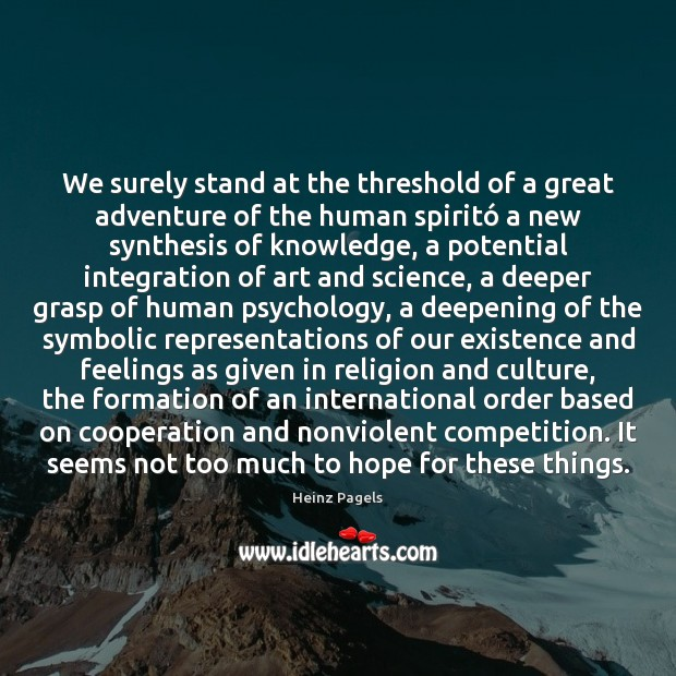 Image, We surely stand at the threshold of a great adventure of the