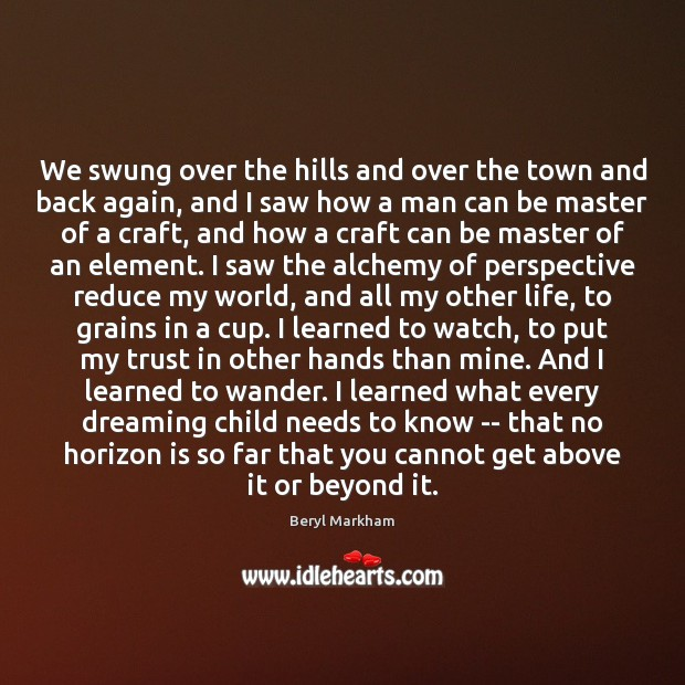 We swung over the hills and over the town and back again, Beryl Markham Picture Quote