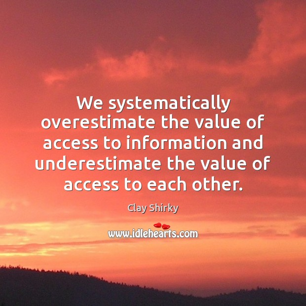 We systematically overestimate the value of access to information and underestimate the Image