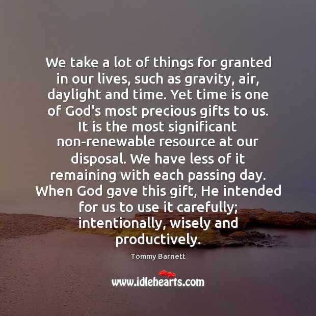 We take a lot of things for granted in our lives, such Tommy Barnett Picture Quote