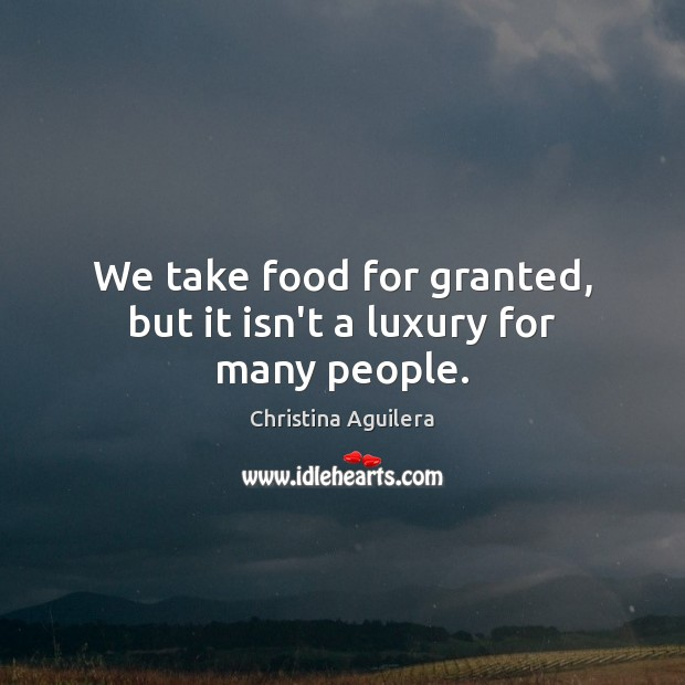 We take food for granted, but it isn't a luxury for many people. Image