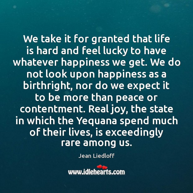 We take it for granted that life is hard and feel lucky Life is Hard Quotes Image