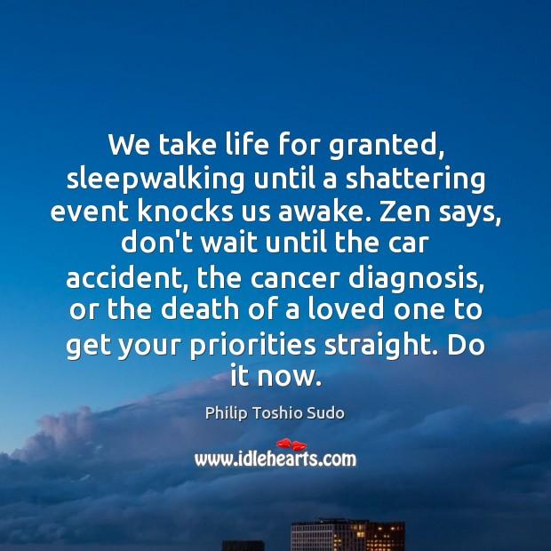 We take life for granted, sleepwalking until a shattering event knocks us Image