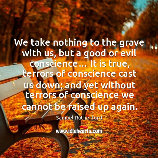 We take nothing to the grave with us, but a good or evil conscience… Image