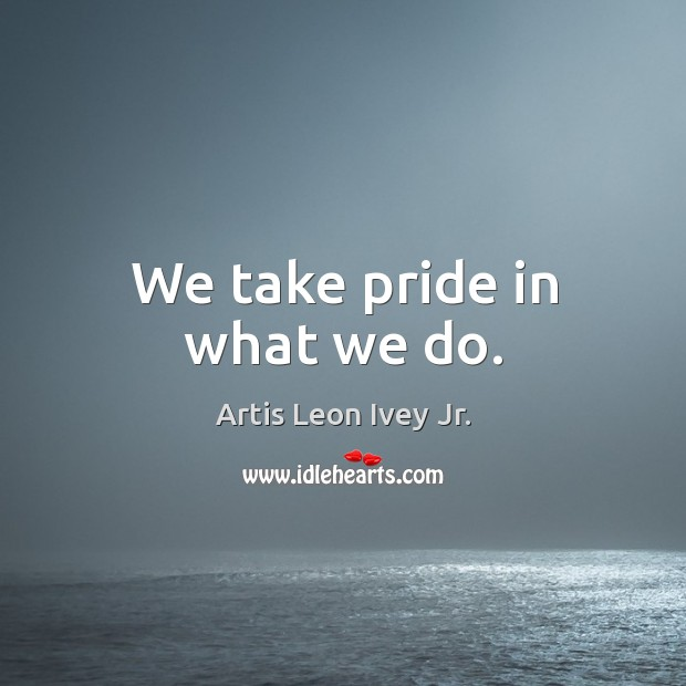 We take pride in what we do. Image