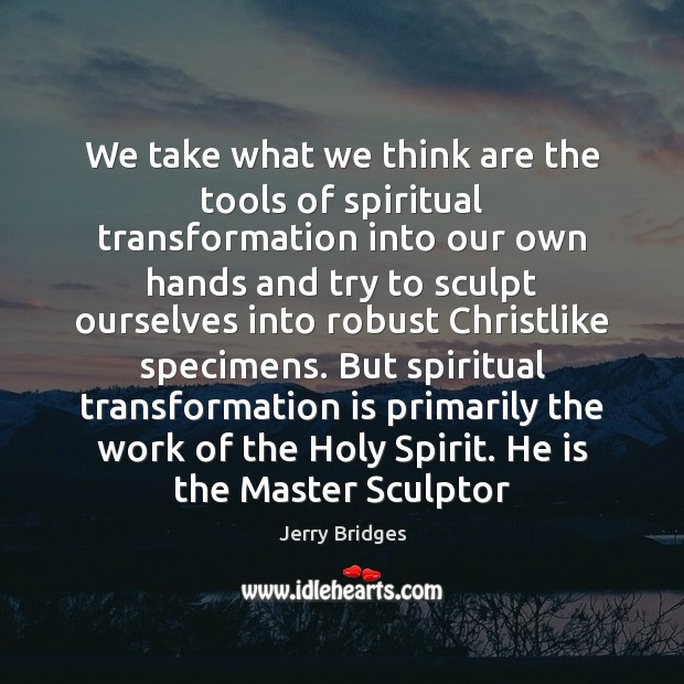 We take what we think are the tools of spiritual transformation into Image